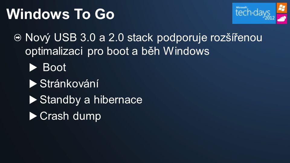 Nový USB 3.0 a 2.0 stack podporuje rozšířenou optimalizaci pro boot a běh Windows  Boot  Stránkování  Standby a hibernace  Crash dump Windows To Go