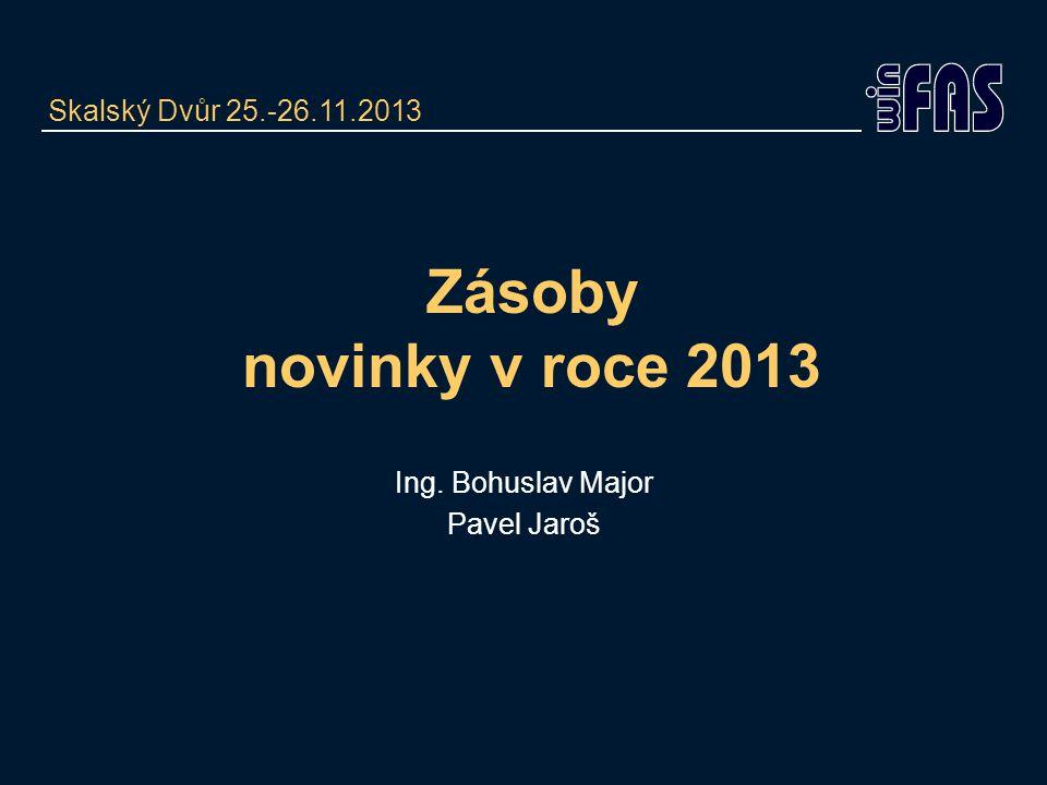 Zásoby novinky v roce 2013 Ing. Bohuslav Major Pavel Jaroš Skalský Dvůr 25.-26.11.2013