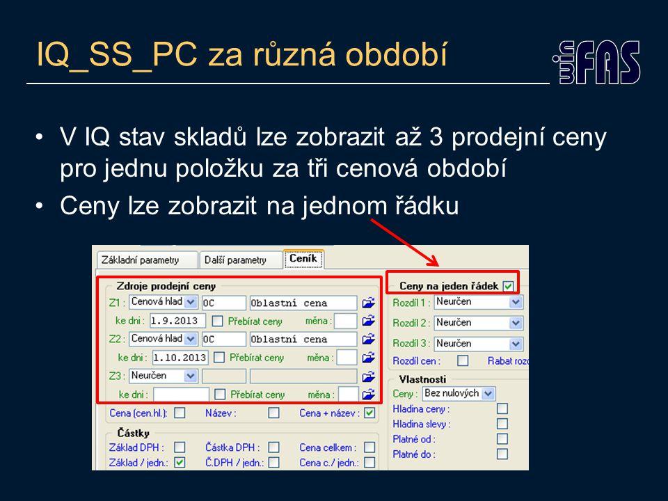 IQ_SS_PC za různá období V IQ stav skladů lze zobrazit až 3 prodejní ceny pro jednu položku za tři cenová období Ceny lze zobrazit na jednom řádku