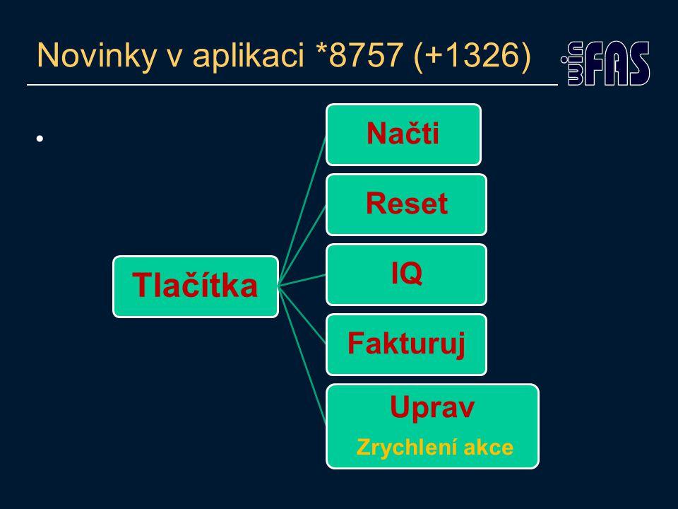 Novinky v aplikaci *8757 (+1326) Tlačítka NačtiResetIQFakturuj Uprav Zrychlení akce
