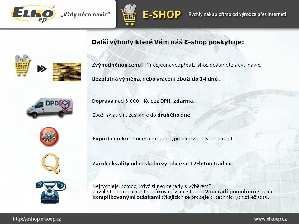 Další výhody které Vám náš E-shop poskytuje: Zvýhodněnou cenu! Při objednávce přes E-shop dostanete slevu navíc. Doprava nad 3.000,- Kč bez DPH, zdarm