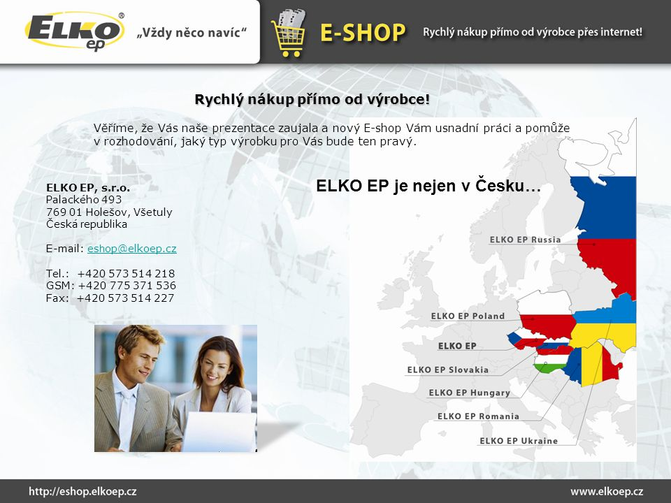 Rychlý nákup přímo od výrobce! ELKO EP, s.r.o. Palackého 493 769 01 Holešov, Všetuly Česká r epublika E-mail: es h op@elkoep.czes h op@elkoep.cz Tel.: