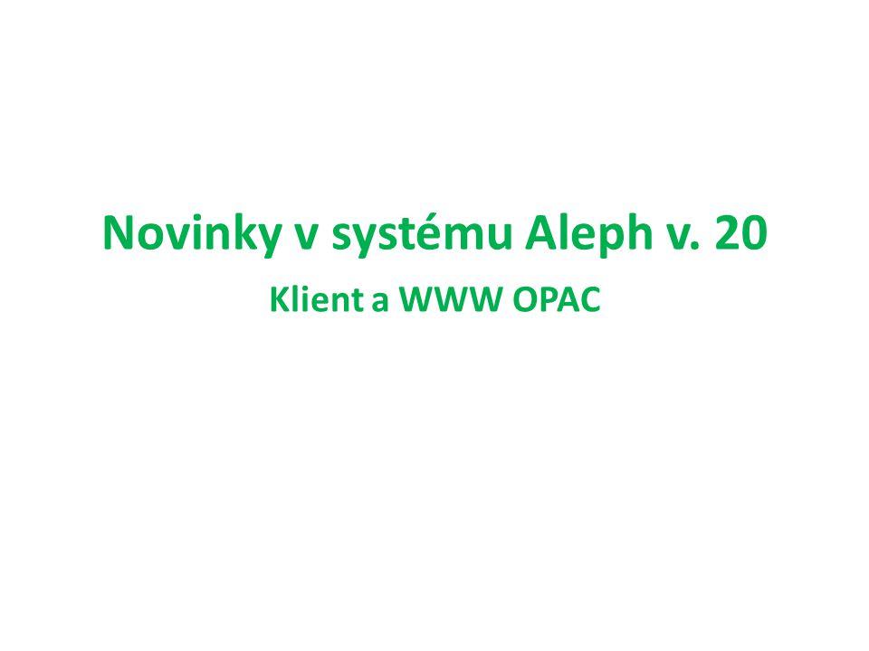 Novinky v systému Aleph v. 20 Klient a WWW OPAC