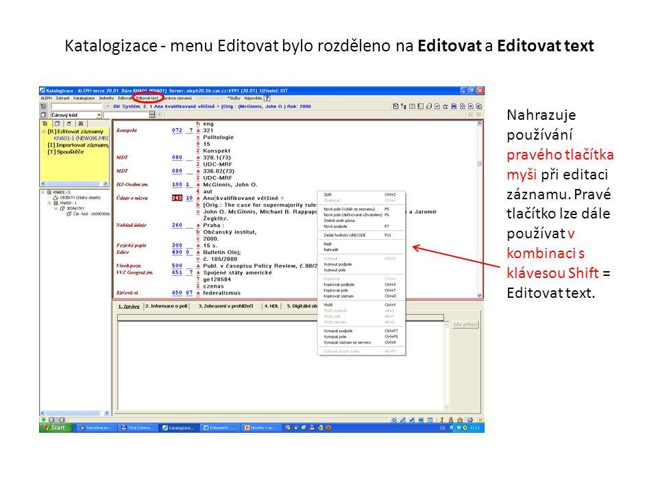 Katalogizace - menu Editovat bylo rozděleno na Editovat a Editovat text Nahrazuje používání pravého tlačítka myši při editaci záznamu.