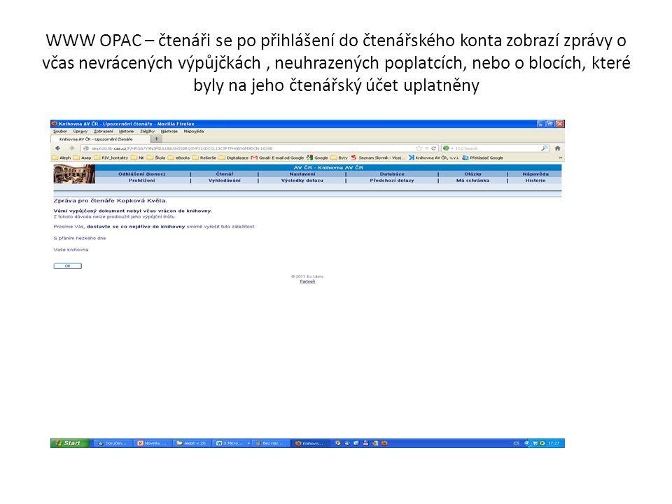 WWW OPAC – čtenáři se po přihlášení do čtenářského konta zobrazí zprávy o včas nevrácených výpůjčkách, neuhrazených poplatcích, nebo o blocích, které byly na jeho čtenářský účet uplatněny