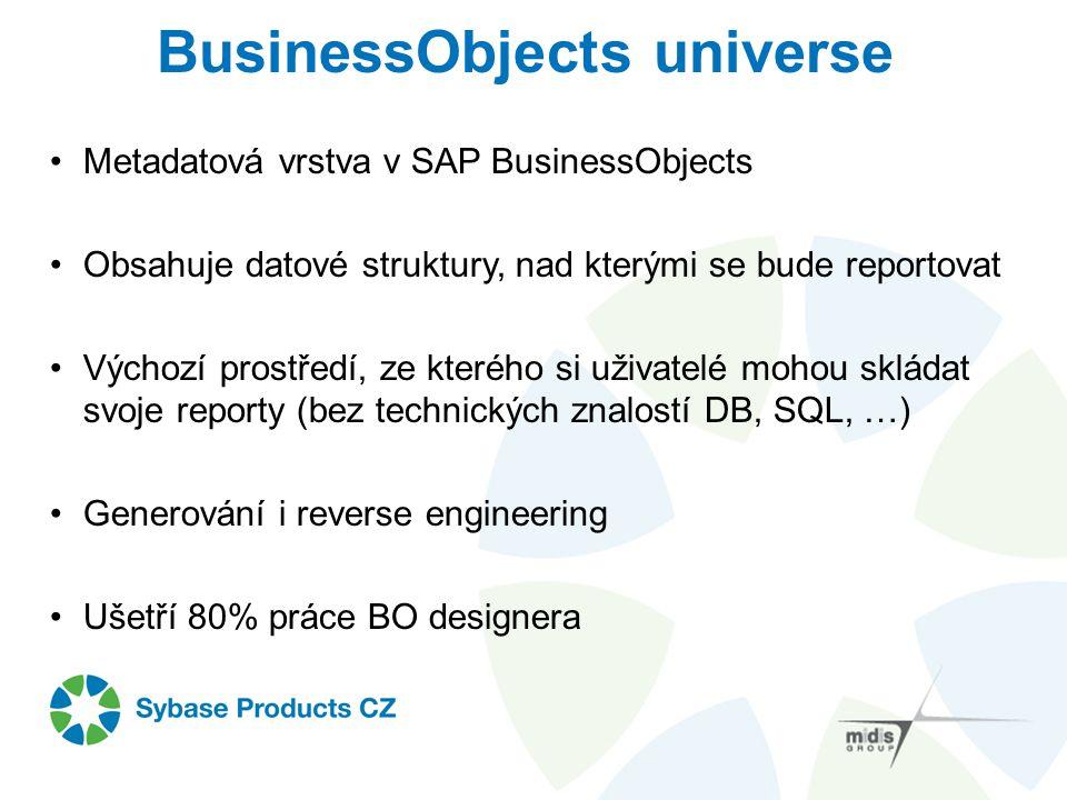 BusinessObjects universe Metadatová vrstva v SAP BusinessObjects Obsahuje datové struktury, nad kterými se bude reportovat Výchozí prostředí, ze které