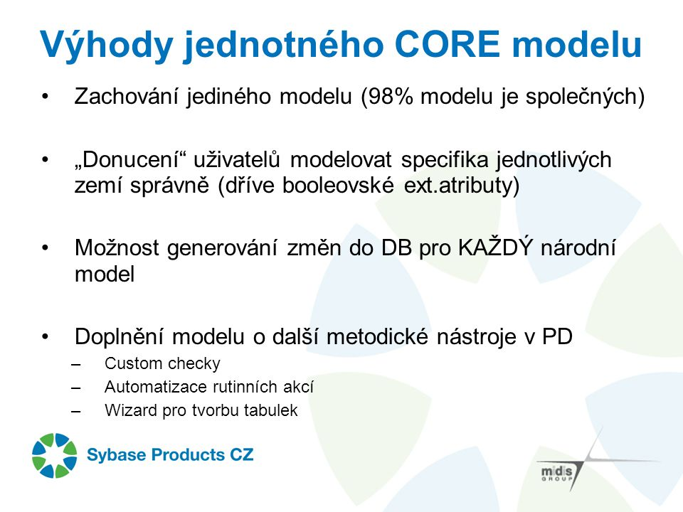 """Zachování jediného modelu (98% modelu je společných) """"Donucení"""" uživatelů modelovat specifika jednotlivých zemí správně (dříve booleovské ext.atributy"""
