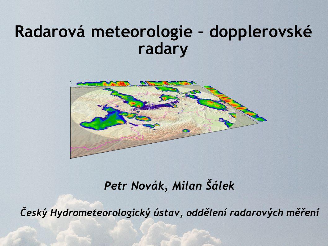Radarová meteorologie – dopplerovské radary Petr Novák, Milan Šálek Český Hydrometeorologický ústav, oddělení radarových měření