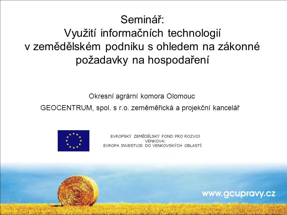 Seminář: Využití informačních technologií v zemědělském podniku s ohledem na zákonné požadavky na hospodaření Okresní agrární komora Olomouc GEOCENTRUM, spol.