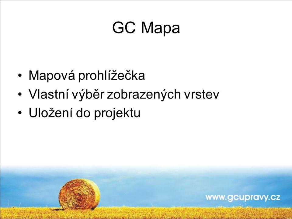 GC Mapa Mapová prohlížečka Vlastní výběr zobrazených vrstev Uložení do projektu