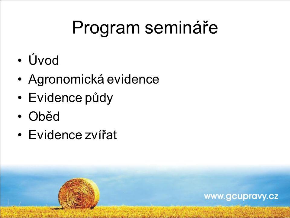 Program semináře Úvod Agronomická evidence Evidence půdy Oběd Evidence zvířat