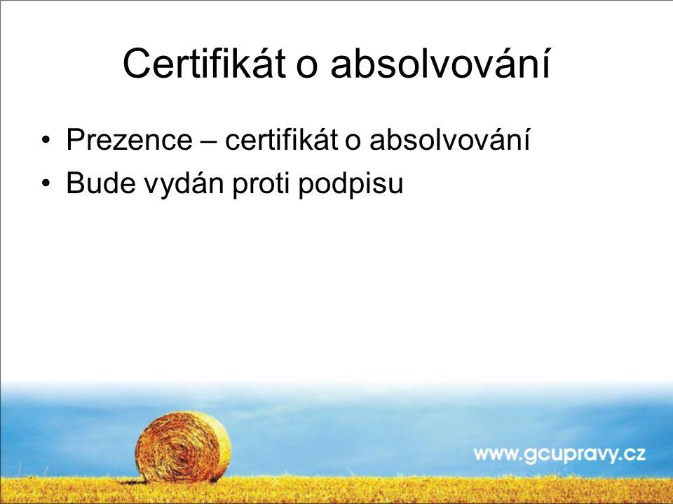 Certifikát o absolvování Prezence – certifikát o absolvování Bude vydán proti podpisu
