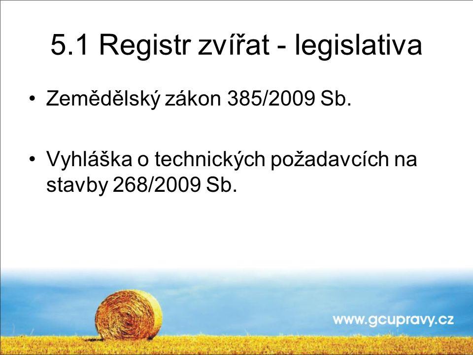 5.1 Registr zvířat - legislativa Zemědělský zákon 385/2009 Sb.