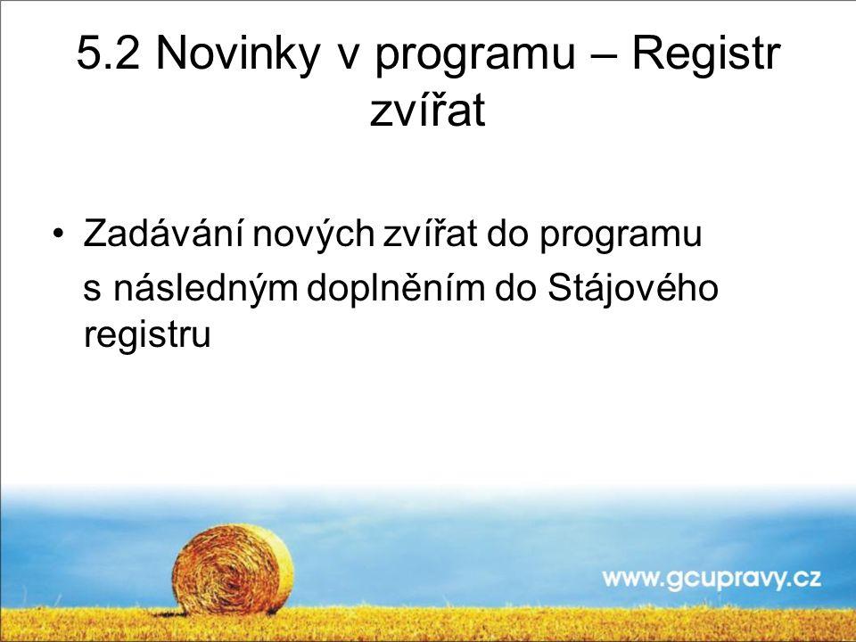 5.2 Novinky v programu – Registr zvířat Zadávání nových zvířat do programu s následným doplněním do Stájového registru