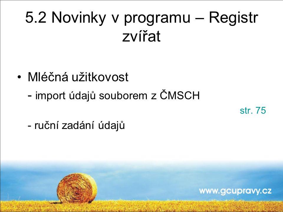5.2 Novinky v programu – Registr zvířat Mléčná užitkovost - import údajů souborem z ČMSCH str.