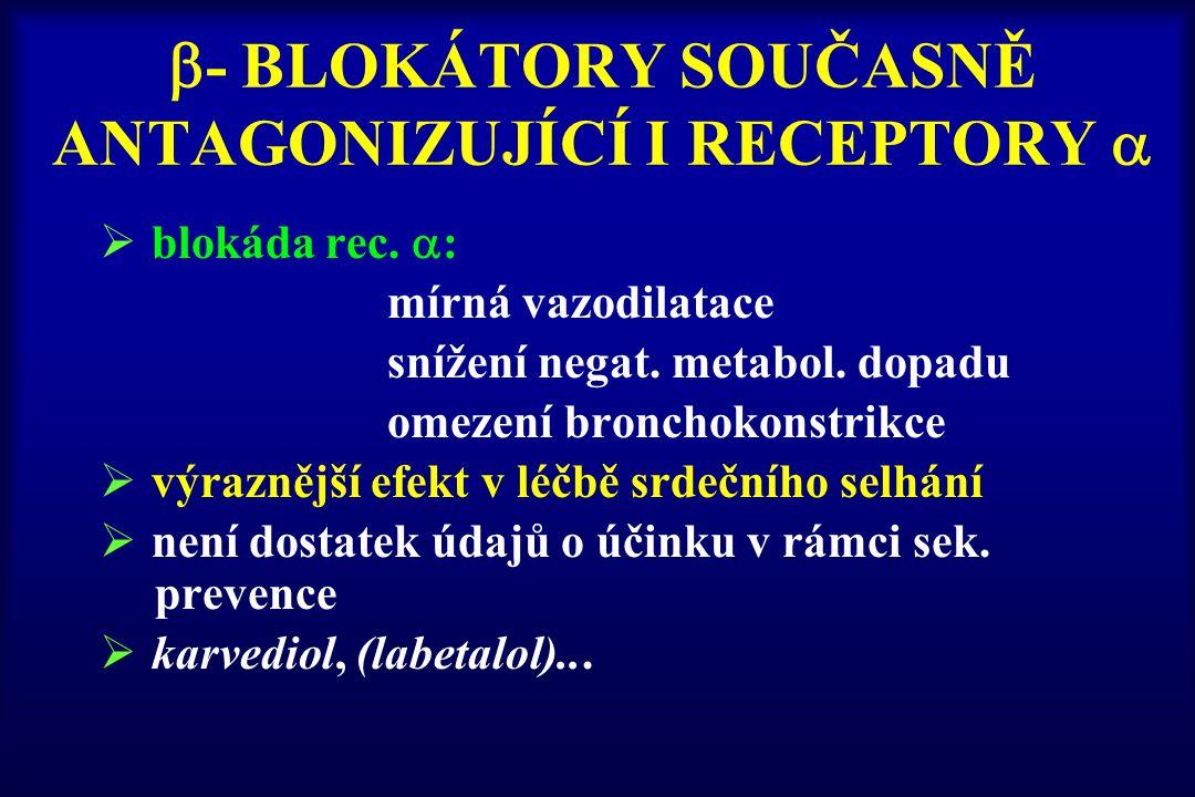  - BLOKÁTORY SOUČASNĚ ANTAGONIZUJÍCÍ I RECEPTORY   blokáda rec.  : mírná vazodilatace snížení negat. metabol. dopadu omezení bronchokonstrikce  v