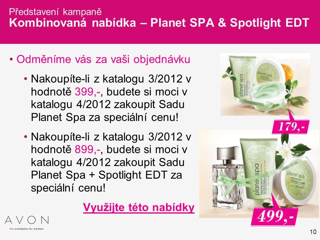 10 Představení kampaně Kombinovaná nabídka – Planet SPA & Spotlight EDT Odměníme vás za vaši objednávku Nakoupíte-li z katalogu 3/2012 v hodnotě 399,-