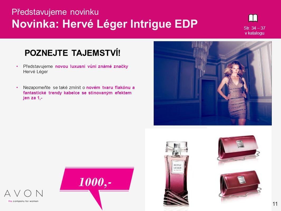 11 Představujeme novinku Novinka: Hervé Léger Intrigue EDP POZNEJTE TAJEMSTVÍ! 1000,- Str. 34 – 37 v katalogu Představujeme novou luxusní vůni známé z