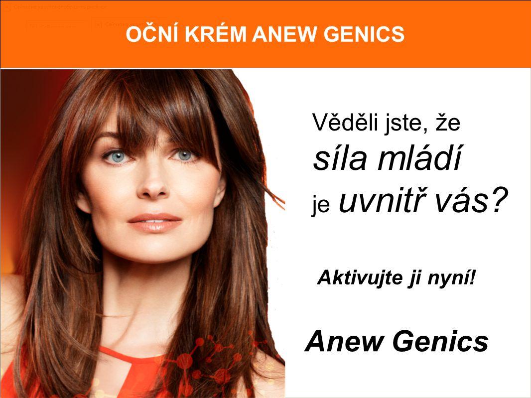 OČNÍ KRÉM ANEW GENICS Je nám potěšením představit vám nový výrobek z řady Genics OMLAZUJÍCÍ PEČUJÍCÍ OČNÍ KRÉM ANEW GENICS Použití: Každé ráno a večer jemně vmasírujte do pleti v očním okolí.
