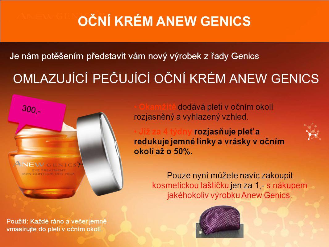 OČNÍ KRÉM ANEW GENICS Je nám potěšením představit vám nový výrobek z řady Genics OMLAZUJÍCÍ PEČUJÍCÍ OČNÍ KRÉM ANEW GENICS Použití: Každé ráno a večer