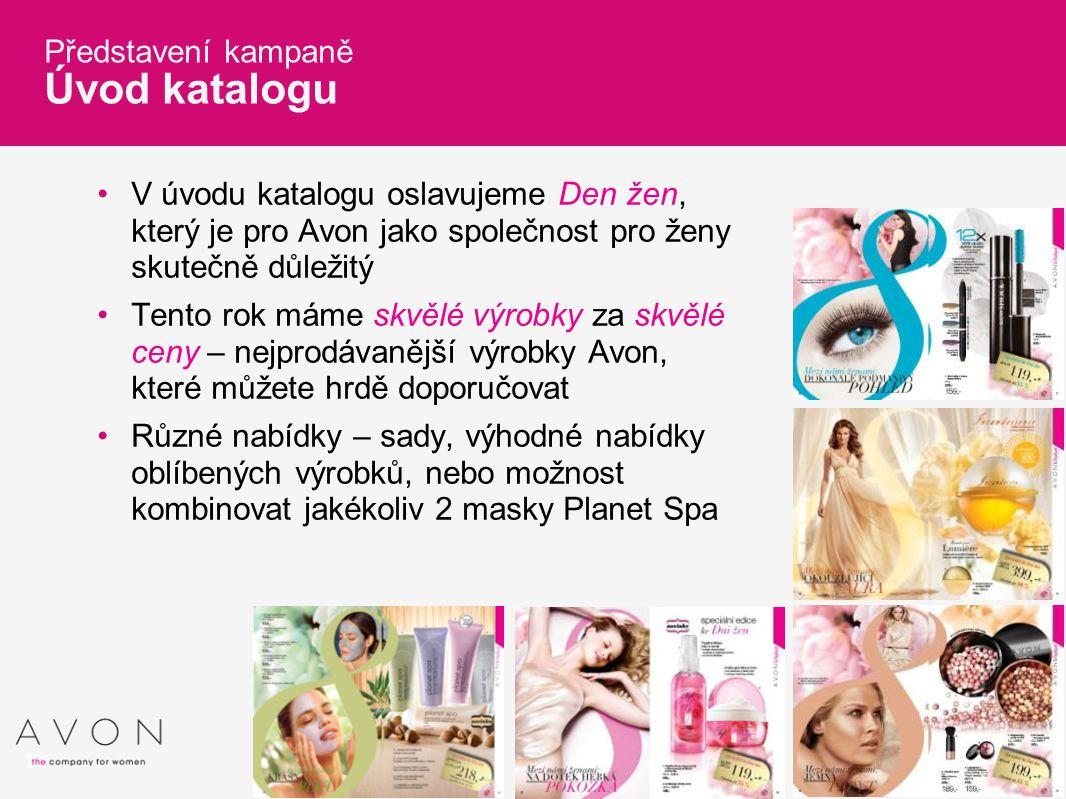 7 Představení kampaně Úvod katalogu V úvodu katalogu oslavujeme Den žen, který je pro Avon jako společnost pro ženy skutečně důležitý Tento rok máme s