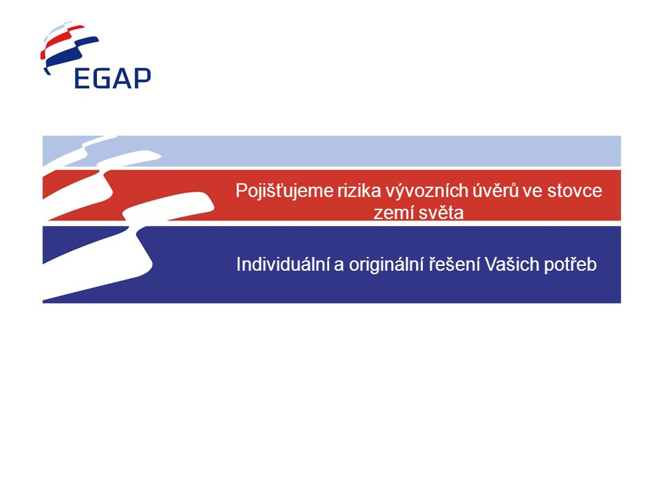 Individuální a originální řešení Vašich potřeb Pojišťujeme rizika vývozních úvěrů ve stovce zemí světa