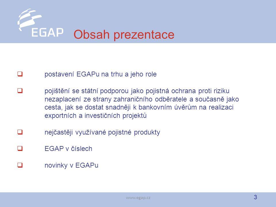 3 www.egap.cz Obsah prezentace  postavení EGAPu na trhu a jeho role  pojištění se státní podporou jako pojistná ochrana proti riziku nezaplacení ze