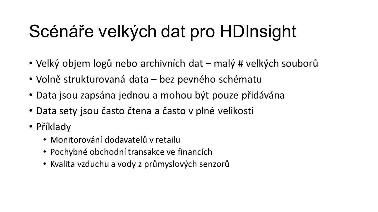 Scénáře velkých dat pro HDInsight Velký objem logů nebo archivních dat – malý # velkých souborů Volně strukturovaná data – bez pevného schématu Data j