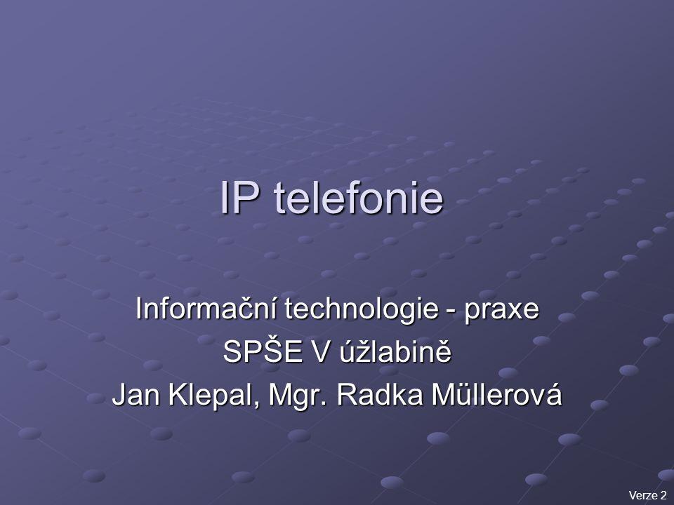 IP telefonie Informační technologie - praxe SPŠE V úžlabině Jan Klepal, Mgr. Radka Müllerová Verze 2