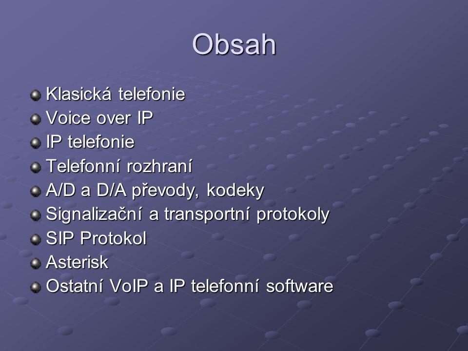 Obsah Klasická telefonie Voice over IP IP telefonie Telefonní rozhraní A/D a D/A převody, kodeky Signalizační a transportní protokoly SIP Protokol Asterisk Ostatní VoIP a IP telefonní software