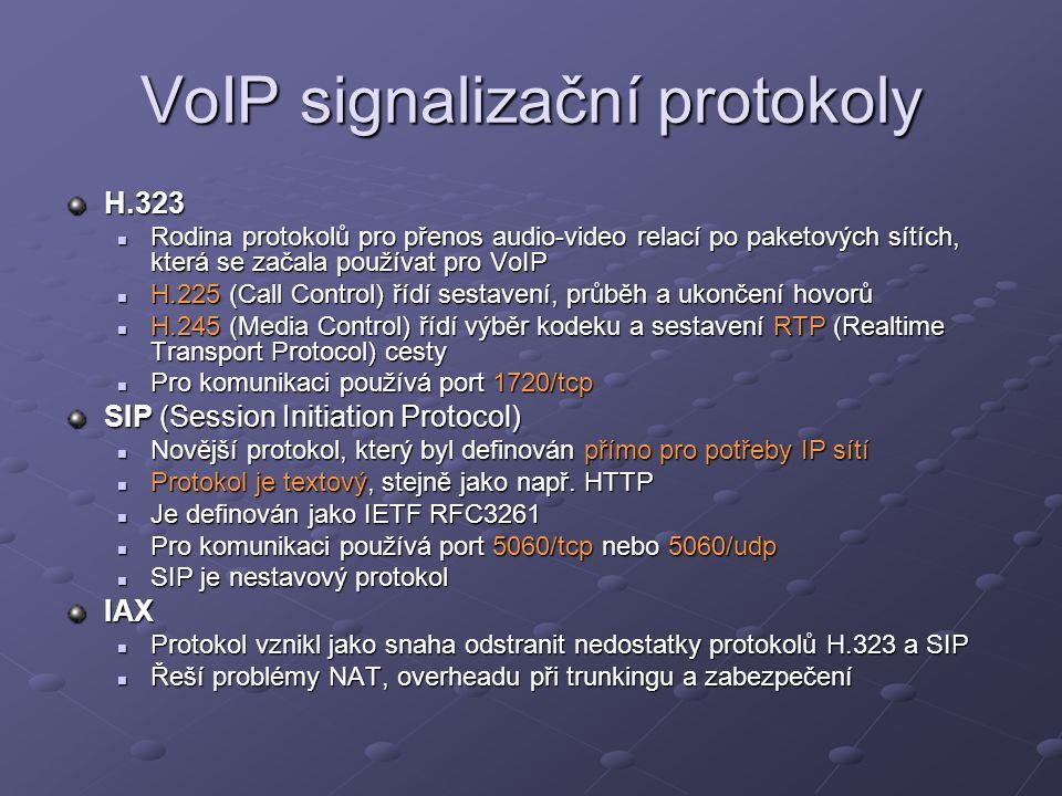 VoIP signalizační protokoly H.323 Rodina protokolů pro přenos audio-video relací po paketových sítích, která se začala používat pro VoIP Rodina protokolů pro přenos audio-video relací po paketových sítích, která se začala používat pro VoIP H.225 (Call Control) řídí sestavení, průběh a ukončení hovorů H.225 (Call Control) řídí sestavení, průběh a ukončení hovorů H.245 (Media Control) řídí výběr kodeku a sestavení RTP (Realtime Transport Protocol) cesty H.245 (Media Control) řídí výběr kodeku a sestavení RTP (Realtime Transport Protocol) cesty Pro komunikaci používá port 1720/tcp Pro komunikaci používá port 1720/tcp SIP (Session Initiation Protocol) Novější protokol, který byl definován přímo pro potřeby IP sítí Novější protokol, který byl definován přímo pro potřeby IP sítí Protokol je textový, stejně jako např.