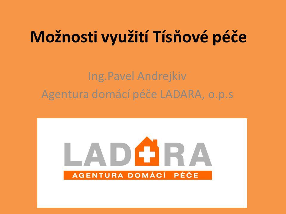 Možnosti využití Tísňové péče Ing.Pavel Andrejkiv Agentura domácí péče LADARA, o.p.s