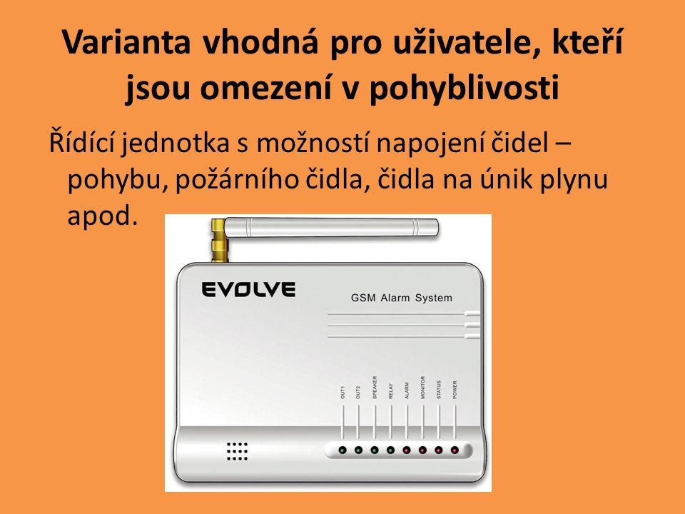 Varianta vhodná pro uživatele, kteří jsou omezení v pohyblivosti Řídící jednotka s možností napojení čidel – pohybu, požárního čidla, čidla na únik pl