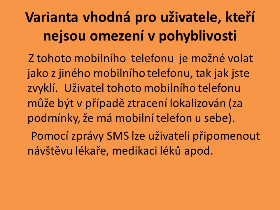 Varianta vhodná pro uživatele, kteří nejsou omezení v pohyblivosti Z tohoto mobilního telefonu je možné volat jako z jiného mobilního telefonu, tak ja