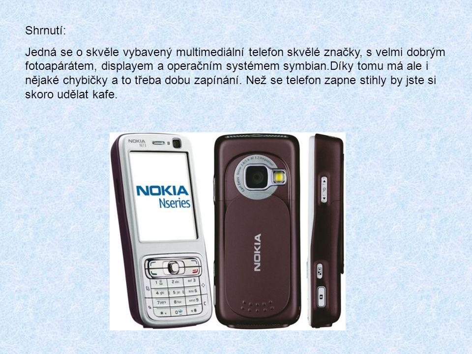 Shrnutí: Jedná se o skvěle vybavený multimediální telefon skvělé značky, s velmi dobrým fotoapárátem, displayem a operačním systémem symbian.Díky tomu má ale i nějaké chybičky a to třeba dobu zapínání.