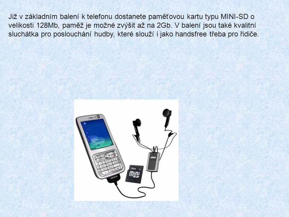 Již v základním balení k telefonu dostanete paměťovou kartu typu MINI-SD o velikosti 128Mb, paměž je možné zvýšit až na 2Gb. V balení jsou také kvalit