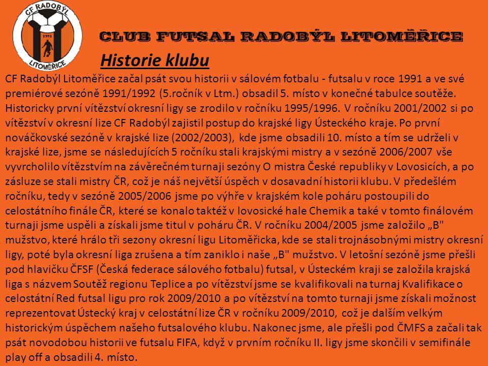Historie klubu CF Radobýl Litoměřice začal psát svou historii v sálovém fotbalu - futsalu v roce 1991 a ve své premiérové sezóně 1991/1992 (5.ročník v Ltm.) obsadil 5.
