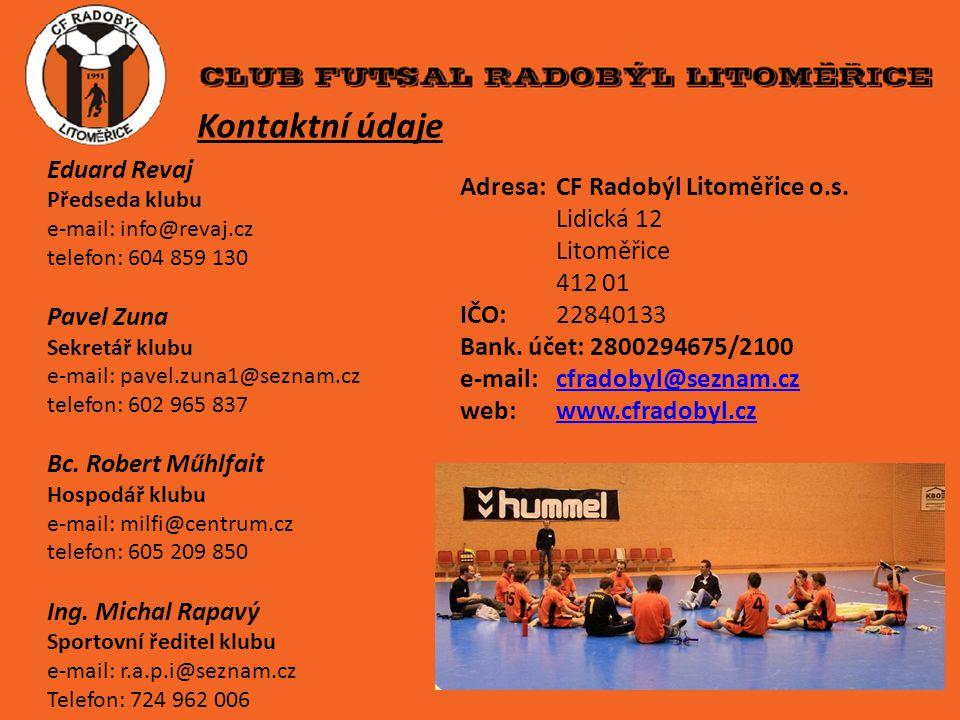 Kontaktní údaje Eduard Revaj Předseda klubu e-mail: info@revaj.cz telefon: 604 859 130 Pavel Zuna Sekretář klubu e-mail: pavel.zuna1@seznam.cz telefon: 602 965 837 Bc.