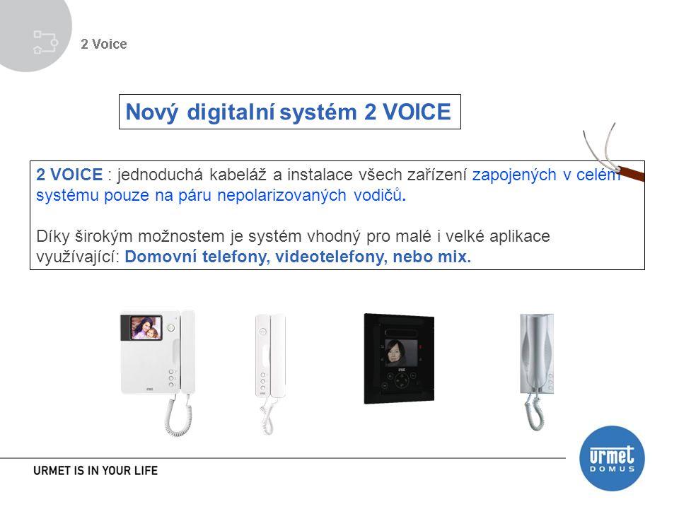 Nový digitalní systém 2 VOICE 2 VOICE : jednoduchá kabeláž a instalace všech zařízení zapojených v celém systému pouze na páru nepolarizovaných vodičů.