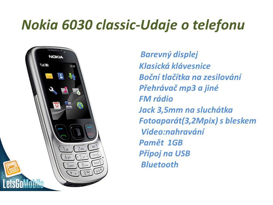 Nokia 6030 classic-Udaje o telefonu Barevný displej Klasická klávesnice Boční tlačítka na zesilování Přehrávač mp3 a jiné FM rádio Jack 3,5mm na sluch