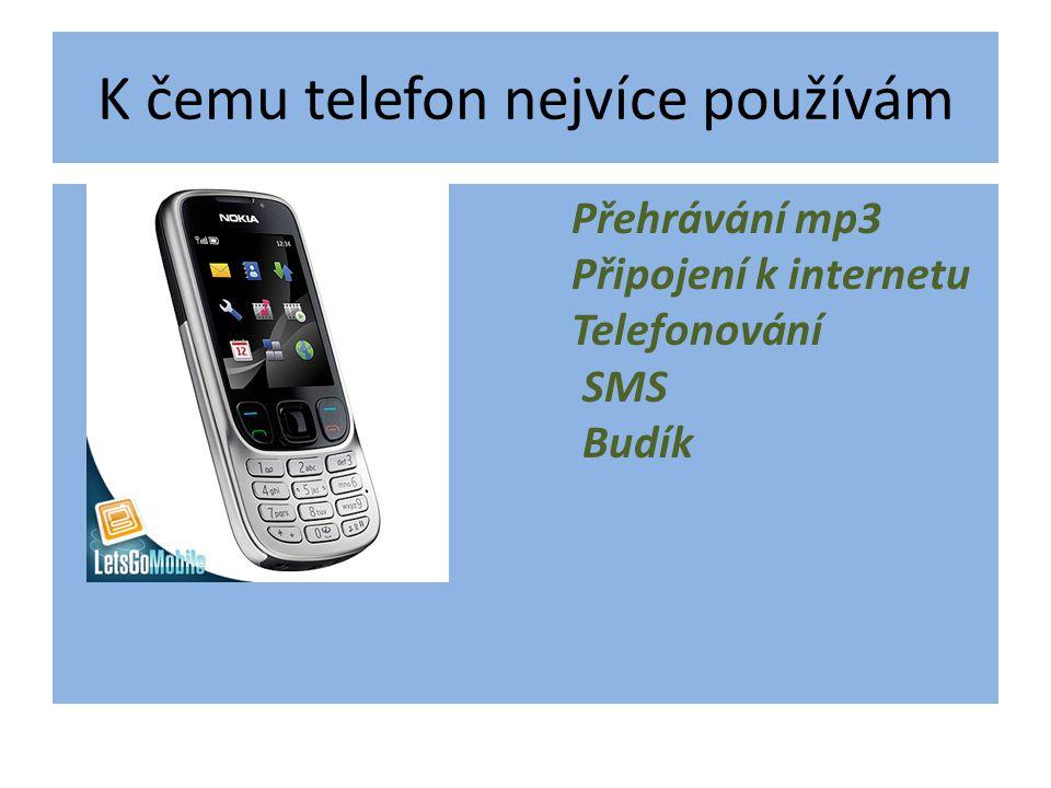 K čemu telefon nejvíce používám Přehrávání mp3 Připojení k internetu Telefonování SMS Budík