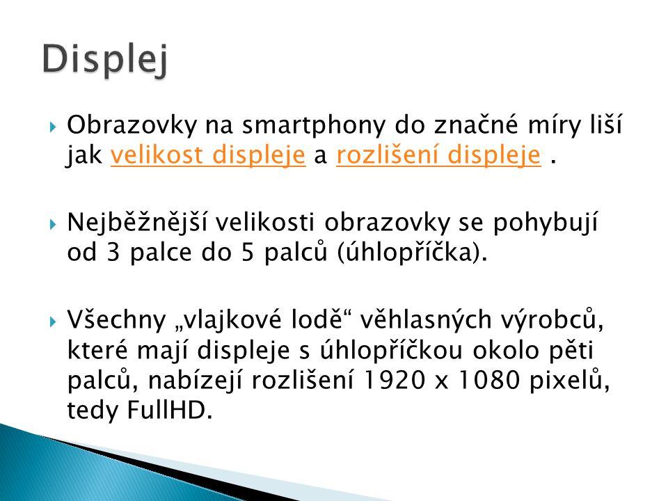  Obrazovky na smartphony do značné míry liší jak velikost displeje a rozlišení displeje. velikost displejerozlišení displeje  Nejběžnější velikosti