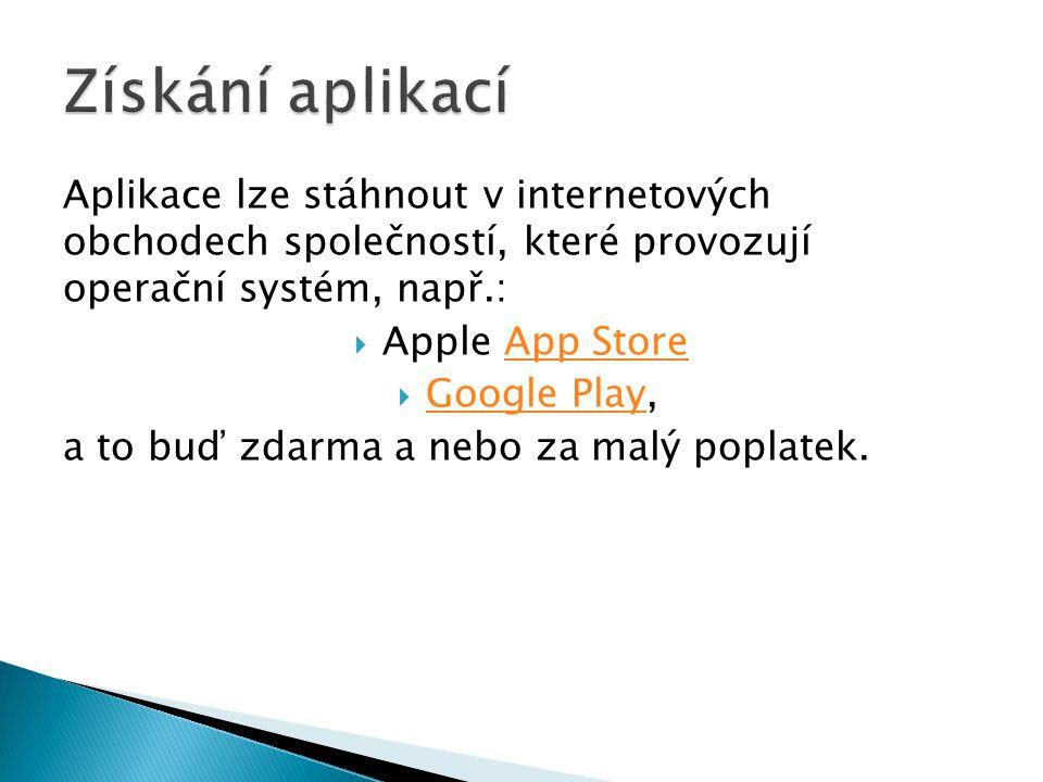 Aplikace lze stáhnout v internetových obchodech společností, které provozují operační systém, např.:  Apple App Store App Store  Google Play, Google
