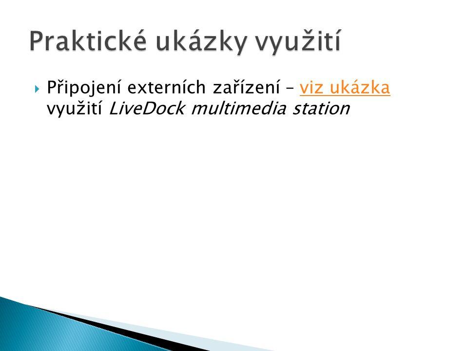  Připojení externích zařízení – viz ukázka využití LiveDock multimedia stationviz ukázka