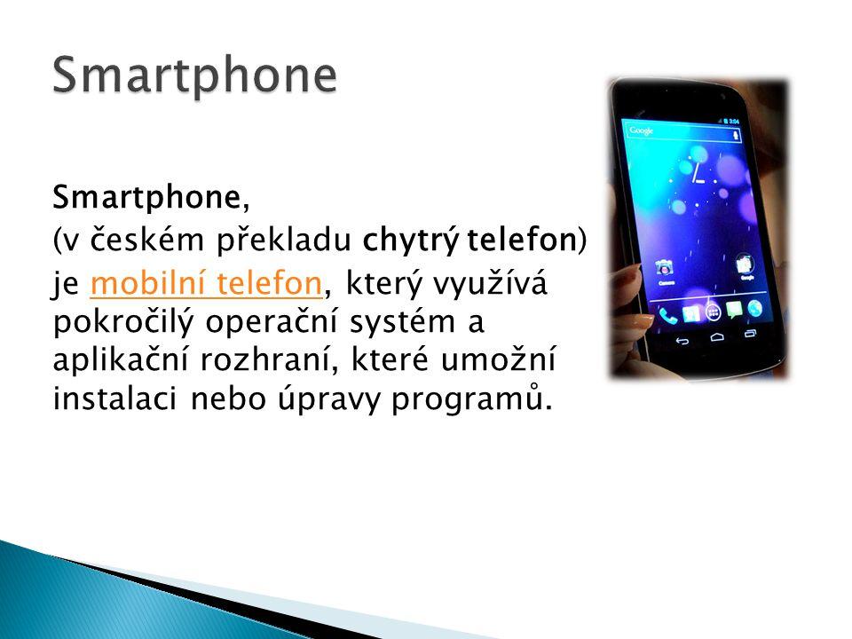  Mobilní operační systémy (OS) používané moderními chytrými telefony:  Google Android,  Apple iOS,  Symbian (Nokia),  Windows Phone (Microsoft)  Tyto operační systémy mohou být instalovány na mnoha různých modelech mobilních telefonů.