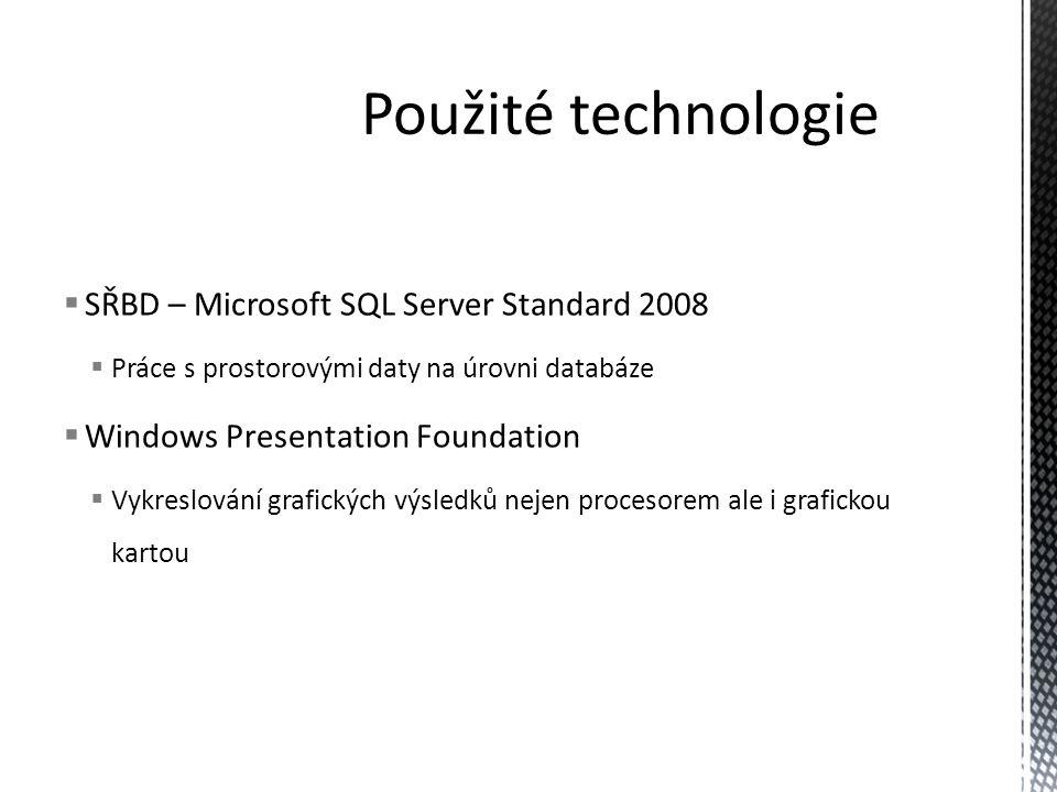 SŘBD – Microsoft SQL Server Standard 2008  Práce s prostorovými daty na úrovni databáze  Windows Presentation Foundation  Vykreslování grafických