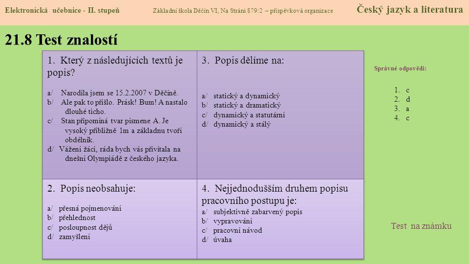 21.8 Test znalostí Správné odpovědi: 1.c 2.d 3.a 4.c Test na známku Elektronická učebnice - II. stupeň Základní škola Děčín VI, Na Stráni 879/2 – přís