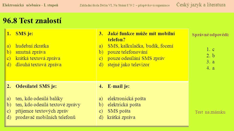96.8 Test znalostí Správné odpovědi: 1.c 2.b 3.a 4.a Test na známku Elektronická učebnice - I. stupeň Základní škola Děčín VI, Na Stráni 879/2 – přísp