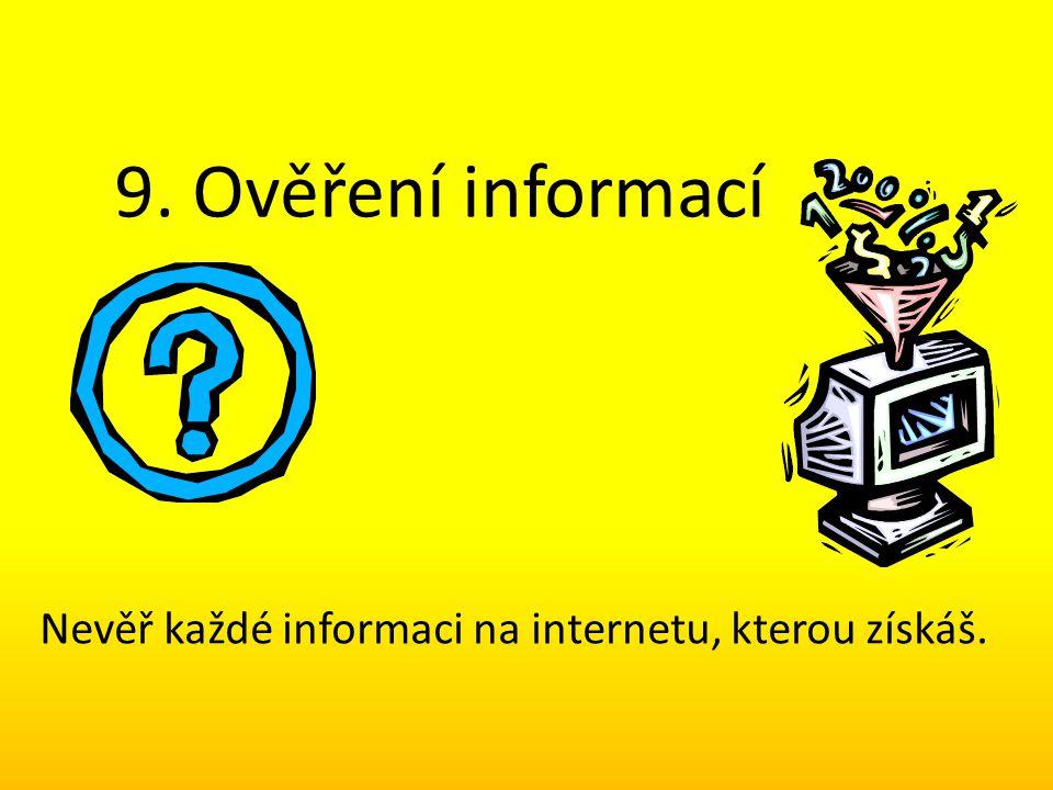 9. Ověření informací Nevěř každé informaci na internetu, kterou získáš.
