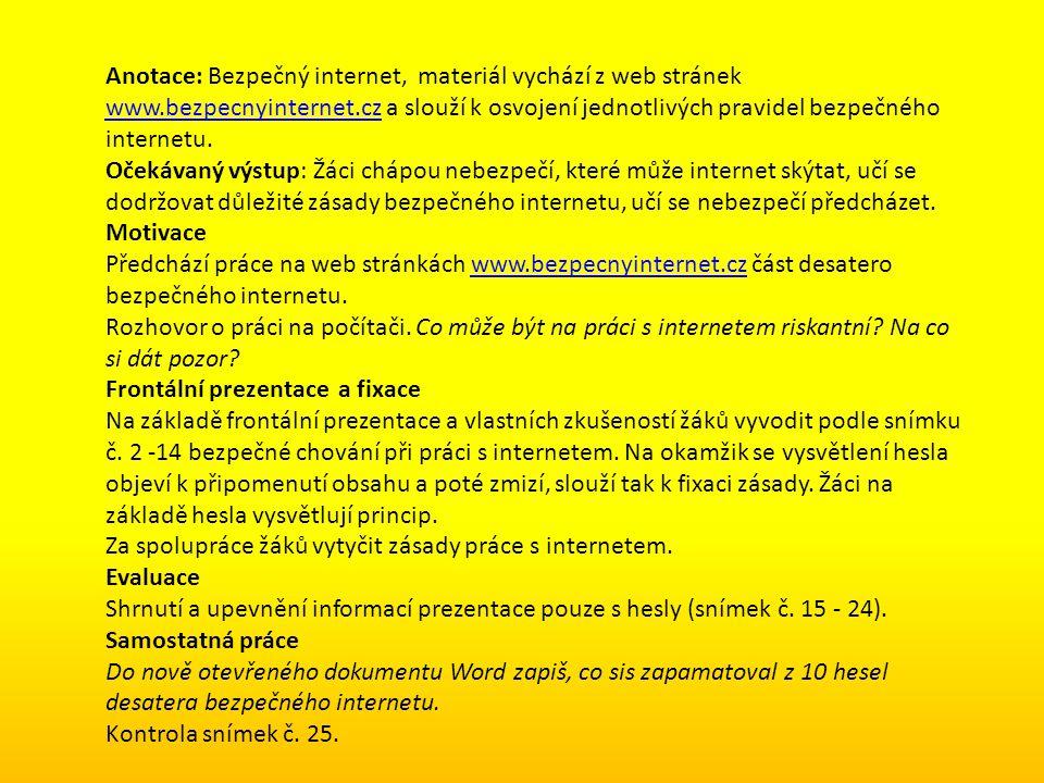 Anotace: Bezpečný internet, materiál vychází z web stránek www.bezpecnyinternet.cz a slouží k osvojení jednotlivých pravidel bezpečného internetu. www